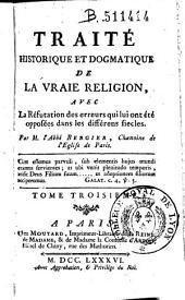 Traité historique et dogmatique de la vraie religion: avec la réfutation des erreurs qui lui ont été opposées dans les différens siècles