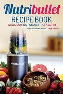 Nutribullet Recipe Book  Delicious Nutribullet Rx Recipes Book