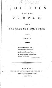 Politics for the people; or, A salmagundy for swine ...
