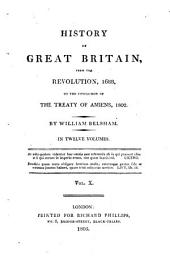 History of Great Britain: From the Revolution, 1688, to the Conclusion of the Treaty of Amiens, 1802 : in Twelve Volumes, Volume 10
