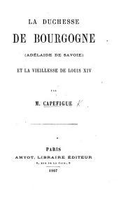 La Duchesse de Bourgogne -Adélaide de Savoie - et la vieillesse de Louis XIV. [With a portrait.]