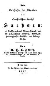 Die Geschichte der Staaten des Ernestinischen Hauses Sachsen: des Grossherzogthums Weimar-Eisenach, und der Herzogthümer Altenburg, Meiningen-Hildburghausen-Saalfeld, und Coburg-Gotha