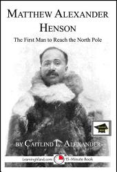 Matthew Alexander Henson: The First Man to Reach the North Pole: Educational Version