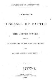 Reports of the Diseases of Cattle in the United States, Made to the Commissioner of Agriculture, with accompanying Documents: Department of Agriculture