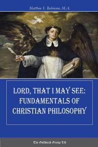 Lord  That I May See  Fundamentals of Christian Philosophy Book