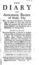 The Diary of Alexander Brodie of Brodie, Esq: Who was One of the Senators of the College of Justice in 1650 and 1658 ... Taken from His Own Manuscript, Volume 1