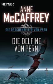 Die Delfine von Pern: Die Drachenreiter von Pern, Band 12 - Roman