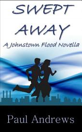 SWEPT AWAY: A Johnstown Flood Novella
