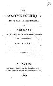 Du système politique suivi par le ministère, ou réponse à l'ouvrage de M. de Chateaubriand sur le même sujet