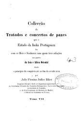 Collecção de tratados e concertos de pazes que o estado da India portugueza fez com os reis e senhores com quem teve relações nas partes da Asia e Africa oriental, desde o principio da conquista até ao fim do seculo 18, por J.F. Judice Biker: Volumes 7-8