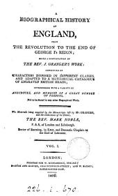 A biographical history of England, from the Revolution to the end of George i's reign; a continuation of the rev. J. Granger's work: Volume 1