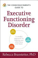 The Conscious Parent s Guide to Executive Functioning Disorder PDF