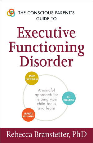 The Conscious Parent s Guide to Executive Functioning Disorder