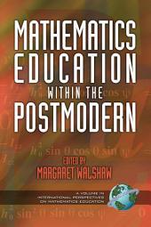 Mathematics Education Within the Postmodern