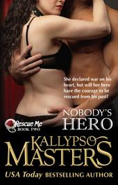 Nobody's Hero (Rescue Me Saga Book 2)