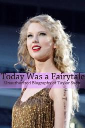 Today Was a Fairytale: An Unauthorized Biography of Taylor Swift