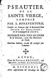 Pseautier de la Sainte Vierge, composé par s. Bonaventure. Traduit en François par le R. P. Joseph de Galliffet ...