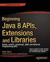 Beginning Java 8 APIs  Extensions and Libraries PDF