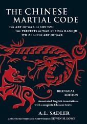 Chinese Martial Code: The Art of War of Sun Tzu, The Precepts of War by Sima Rangju, Wu Zi on the Art of War