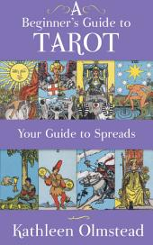 A Beginner's Guide To Tarot: Your Guide To Spreads