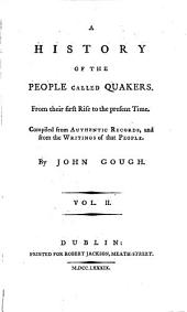 A History of the People Called Quakers: From Their First Rise to the Present Time. Compiled from Authentic Records, and from the Writings of that People, Volume 2