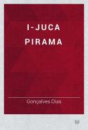 I-Juca Pirama by Gonçalves Dias