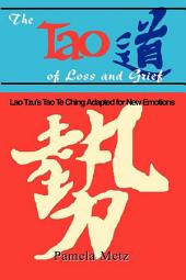 The Tao of Loss and Grief: Lao Tsu's Tao Te Ching Adapted for New Emotiona