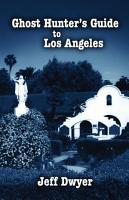 Ghost Hunter s Guide to Los Angeles PDF