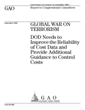 Global war on terrorism DOD needs to improve the reliability of cost data and provide additional guidance to control costs : report to congressional committees.