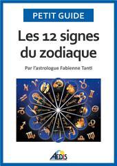 Les 12 signes du zodiaque: Par l'astrologue Fabienne Tanti