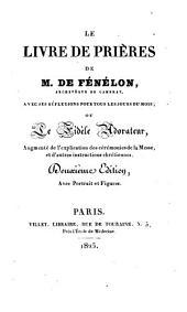 Le livre de prières de M. de Fénélon avec ses réflexions pour tous les jours du mois ou le fidèle adorateur: augmenté de l'explication des cérémonies de la messe...