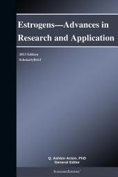 Estrogens—Advances in Research and Application: 2013 Edition: ScholarlyBrief