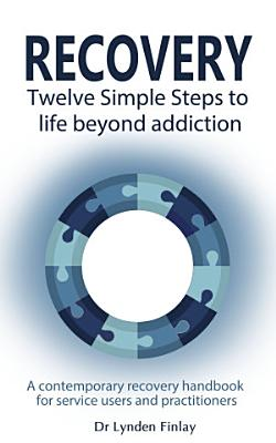 Recovery   Twelve Simple Steps to a Life Beyond Addiction PDF