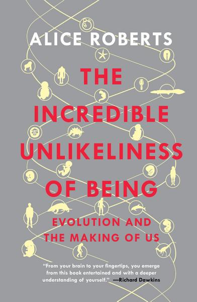 Download The Incredible Unlikeliness of Being  Evolution and the Making of Us Book