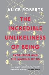 The Incredible Unlikeliness of Being: Evolution and the Making of Us