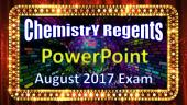 Chemistry Regents PowerPoint Spectacular - August 2017 Exam in Physical Setting: with Answers
