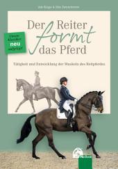 Der Reiter formt das Pferd: Tätigkeit und Entwicklung der Muskeln des Reitpferdes, Ausgabe 5
