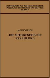 """Die Mitogenetische Strahlung: Zugleich Zweiter Band der """"Probleme der Zellteilung"""""""