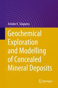 Geochemical Exploration and Modelling of Concealed Mineral Deposits PDF