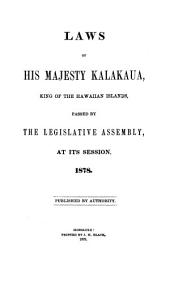 Laws of His Majesty Kalakaua, King of the Hawaiian Islands: Passed by the Legislative Assembly, at Its Session ...