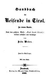 """Handbuch für Reisende in Tirol: nach dem größeren Werke """"Das Land Tirol"""", vielfach verbessert und berichtiget"""