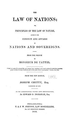 The Law of Nations  Or  Principles of the Law of Nature Applied to the Conduct and Affairs of Nations and Sovereigns PDF