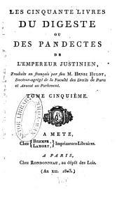 Les cinquante livres du Digeste ou des Pandectes de l'Empereur Justinien: Volume5