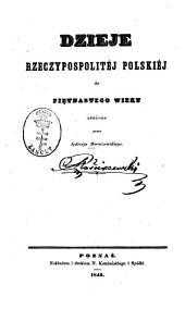 Dzieje Rzeczypospolitéj Polskiej do piętnastego wieku ułożone prezez Jędrzeja Moraczewskiego