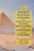 Ancient Egyptian Mysteries and Hieroglyphics  Modern Freemasonry and Initiation of the Pyramid  Esoteric Classics PDF