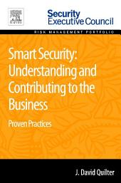 Smart Security: Understanding and Contributing to the Business: Proven Practices