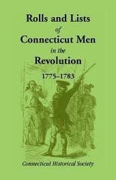 Rolls and Lists of Connecticut Men in the Revolution, 1775-1783