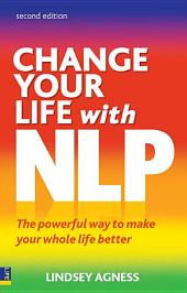 Change Your Life with NLP 2e: The Powerful Way to Make Your Whole Life Better, Edition 2