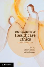 Foundations of Healthcare Ethics: Theory to Practice