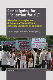 "Campaigning for ""Education for all"": Histories, Strategies and Outcomes of Transnational Advocacy Coalitions in Education"
